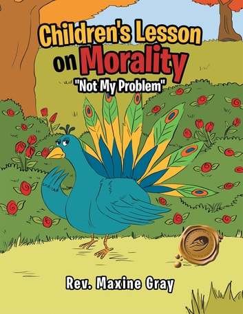 "Children's Lesson on Morality - ""Not My Problem"" ebook by Rev. Maxine Gray"
