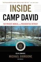 Inside Camp David - The Private World of the Presidential Retreat ebook by