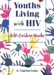 Youths Living with HIV - Self-Evident Truths ebook by John Dececco, Phd,G Cajetan Luna