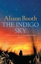 The Indigo Sky ebook by Alison Booth