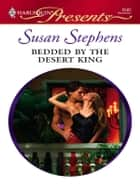 Bedded By The Desert King - A Contemporary Royal Romance ebook by Susan Stephens