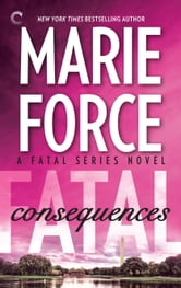 Fatal Consequences: Book Three of the Fatal Series ebook by Marie Force