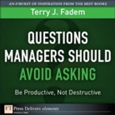 Questions Managers Should Avoid Asking - Be Productive, Not Destructive ebook by Terry J. Fadem