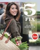 5 Ingredient Fix ebook by Claire Robinson