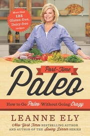 Part-Time Paleo - How to Go Paleo Without Going Crazy ebook by Leanne Ely