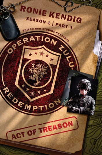 Operation Zulu Redemption: Act of Treason - Part 4 ebook by Ronie Kendig