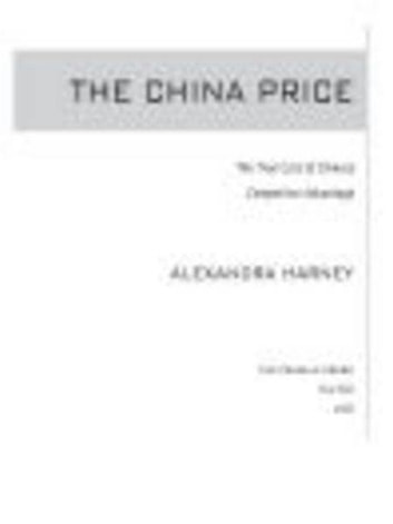 The China Price - The True Cost of Chinese Competitive Advantage ebook by Alexandra Harney