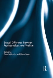 Sexual Difference Between Psychoanalysis and Vitalism ebook by Arun Saldanha,Hoon Song
