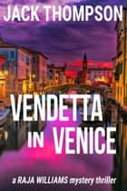 Vendetta in Venice - Raja Williams Mystery Thrillers, #6 ebook by Jack Thompson