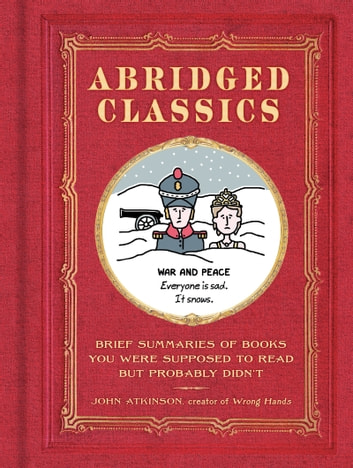 Abridged Classics - Brief Summaries of Books You Were Supposed to Read but Probably Didn't ebook by John Atkinson