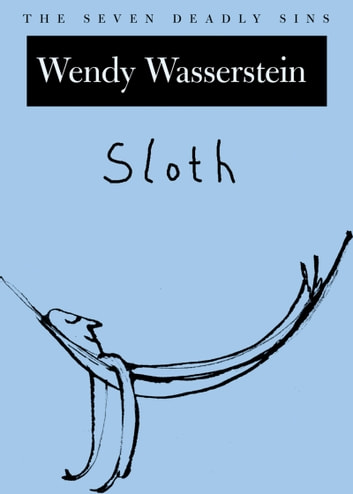 Sloth - The Seven Deadly Sins ebook by Wendy Wasserstein
