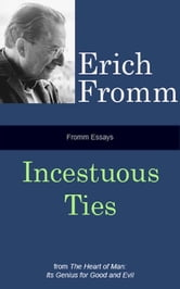 Fromm Essays: Incestuous Ties ebook by Erich Fromm