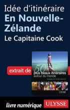 Idée d'itinéraire en Nouvelle-Zélande - le Capitaine Cook ebook by Collectif Ulysse, Collectif