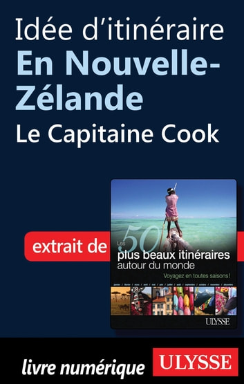 Idée d'itinéraire en Nouvelle-Zélande - le Capitaine Cook ebook by Collectif Ulysse,Collectif
