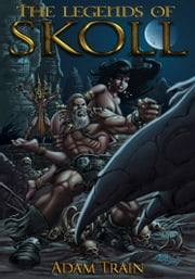 The Legends of Skoll - The Sky Sword ebook by Adam Train
