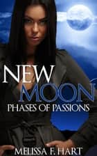 New Moon (Phases of Passions, Book 1) ebook by Melissa F. Hart