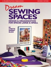Dream Sewing Spaces: Design & Organization for Spaces Large & Small ebook by Kobo.Web.Store.Products.Fields.ContributorFieldViewModel