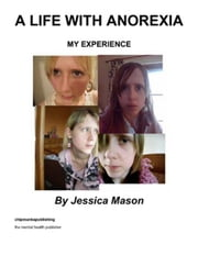 A Life with Anorexia ebook by Mason, Jessica