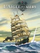 L' Aigle des mers eBook by Philippe Thirault, Enea Riboldi