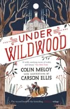 Under Wildwood - The Wildwood Chronicles, Book II ebook by Colin Meloy, Carson Ellis