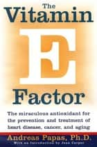 The Vitamin E Factor - The miraculous antioxidant for the prevention and treatment of heart disease, cancer, and aging ebook by Andreas Papas