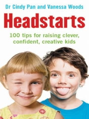 Headstarts - 100 tips for raising clever, confident, creative kids ebook by Cindy Pan and Vanessa Woods