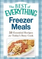 Freezer Meals - 50 Essential Recipes for Today's Busy Cook ebook by Adams Media