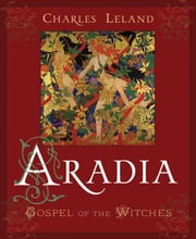 Aradia - Gospel of the Witches ebook by Charles G. Leland