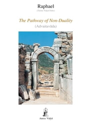 The Pathway of Non-Duality - Advaitavada ebook by Asram Vidya Order Raphael