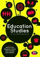 Education Studies - An Issue Based Approach ebook by Will Curtis, Professor Stephen Ward, John Sharp,...