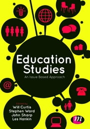 Education Studies - An Issue Based Approach ebook by Will Curtis,Professor Stephen Ward,John Sharp,Mr Les Hankin