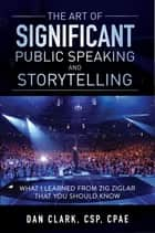 The Art of Significant Public Speaking and Storytelling ebook by Dan Clark
