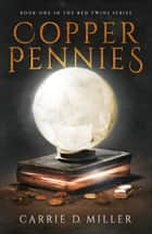 Copper Pennies ebook by Carrie D. Miller