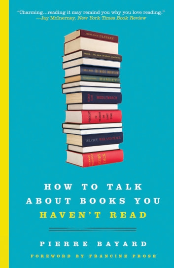 How To Review Book You Havent Read >> How To Talk About Books You Haven T Read Ebook By Pierre Bayard