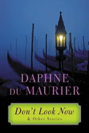 Don't Look Now - and Other Stories ebook by Daphne du Maurier