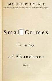Small Crimes in an Age of Abundance ebook by Matthew Kneale
