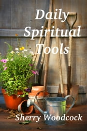 Daily Spiritual Tools ebook by Sherry Woodcock