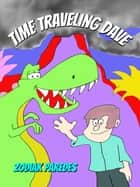 Time Traveling Dave ebook by Zodiak Paredes