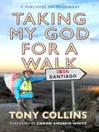 Taking My God for a Walk - A publisher on pilgrimage ebook by Tony Collins