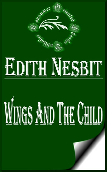 Wings and the Child (Illustrated) ebooks by E. Nesbit