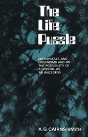 The Life Puzzle - On Crystals and Organisms and on the Possibility of a Crystal as an Ancestor ebook by A.G. Cairns-Smith