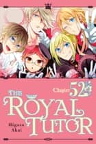 The Royal Tutor, Chapter 52 ebook by Higasa Akai