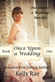 Once Upon a Wedding - Novella One ebook by Kelly Rae