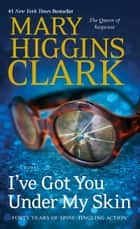 I've Got You Under My Skin - A Novel e-bog by Mary Higgins Clark