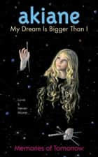 My Dream Is Bigger Than I: Memories of Tomorrow ebook by Akiane Kramarik