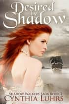 Desired by Shadow - Shadow Walkers Ghost Novel, #2 ebook by Cynthia Luhrs