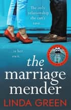 The Marriage Mender - the powerful and emotional novel from the million-copy bestselling author ebook by Linda Green