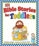 101 Bible Stories for Toddlers (eBook) ebook by Carolyn Larsen