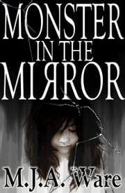 Monster in the Mirror: With Bonus Short Stories ebook by MJ Ware