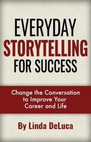 Everyday Storytelling For Success - LD Leadership Development, #1 ebook by Linda DeLuca